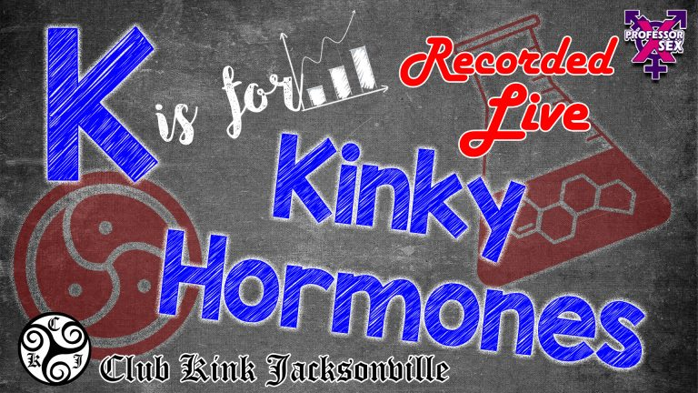 Ep 8: K is for Kinky Hormones (Recorded Live at Club Kink Jax)